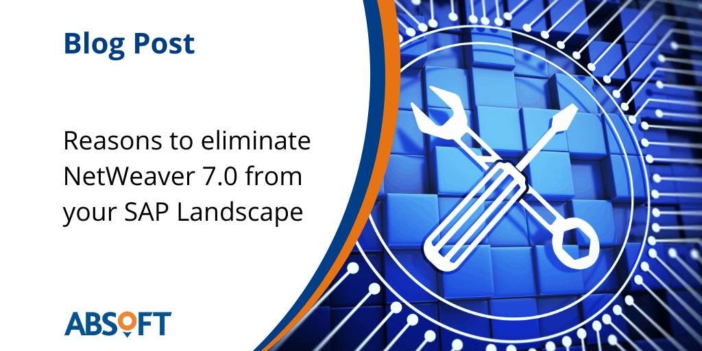 Eliminate NetWeaver 7.0 from your SAP landscape